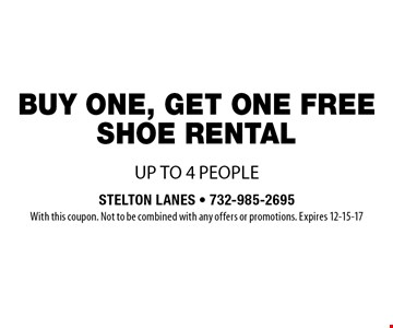 free shoe rental with purchase of one shoe rental. up to 4 people. With this coupon. Not to be combined with any offers or promotions. Expires 12-15-17