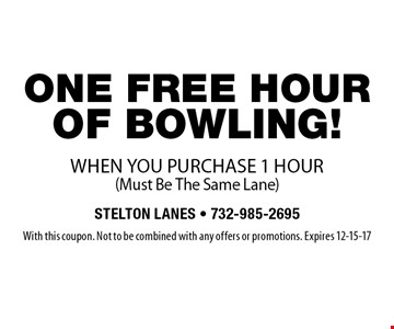 free one hour of bowling when you purchase 1 hour (Must Be The Same Lane). With this coupon. Not to be combined with any offers or promotions. Expires 12-15-17