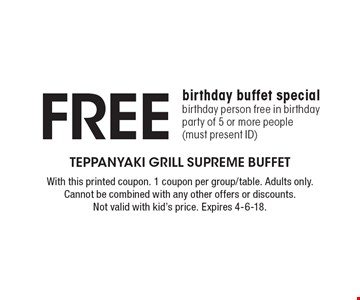 Free birthday buffet special. Birthday person free in birthday party of 5 or more people (must present ID). With this printed coupon. 1 coupon per group/table. Adults only. Cannot be combined with any other offers or discounts. Not valid with kid's price. Expires 4-6-18.