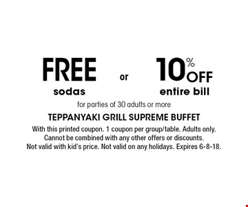 10% Off entire bill. Free sodas. . for parties of 30 adults or more. With this printed coupon. 1 coupon per group/table. Adults only. Cannot be combined with any other offers or discounts. Not valid with kid's price. Not valid on any holidays. Expires 6-8-18.
