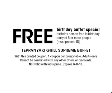 Free birthday buffet special birthday person free in birthday party of 5 or more people (must present ID). With this printed coupon. 1 coupon per group/table. Adults only. Cannot be combined with any other offers or discounts. Not valid with kid's price. Expires 6-8-18.