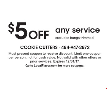 $5 Off any service. Excludes bangs trimmed. Must present coupon to receive discount. Limit one coupon per person, not for cash value. Not valid with other offers or prior services. Expires 12/31/17. Go to LocalFlavor.com for more coupons.