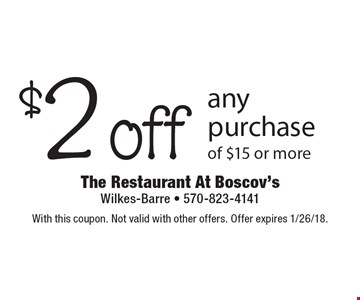 $2 off any purchase of $15 or more. With this coupon. Not valid with other offers. Offer expires 1/26/18.