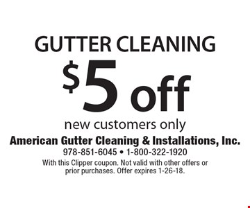 $5 off Gutter Cleaning new customers only. With this Clipper coupon. Not valid with other offers or prior purchases. Offer expires 1-26-18.