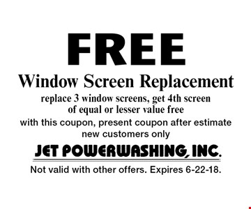 Free Window Screen Replacement replace 3 window screens, get 4th screen of equal or lesser value free with this coupon, present coupon after estimate new customers only. Not valid with other offers. Expires 6-22-18.