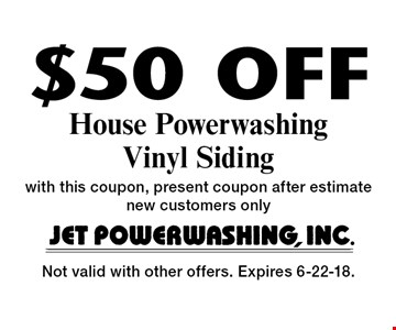 $50 Off House Powerwashing Vinyl Siding with this coupon, present coupon after estimate new customers only. Not valid with other offers. Expires 6-22-18.