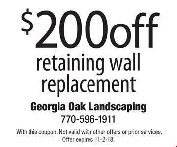 $200 off retaining wall replacement.With this coupon. Not valid with other offers or prior services. Offer expires 11-2-18.
