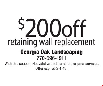 $200 off retaining wall replacement.With this coupon. Not valid with other offers or prior services. Offer expires 2-1-19.