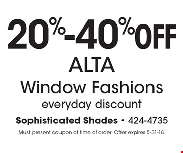 20%-40%OFF ALTA Window Fashions everyday discount. Must present coupon at time of order. Offer expires 5-31-18.