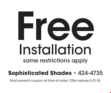 Free Installation some restrictions apply. Must present coupon at time of order. Offer expires 5-31-18.