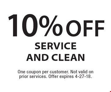 10% off Service and Clean. One coupon per customer. Not valid on prior services. Offer expires 4-27-18.