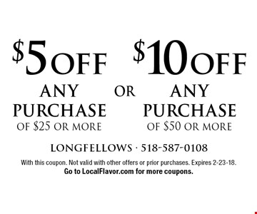 $10 OFF any purchase of $50 or more OR $5 OFF any purchase of $25 or more. With this coupon. Not valid with other offers or prior purchases. Expires 2-23-18. Go to LocalFlavor.com for more coupons.