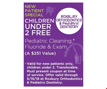 NEW PATIENT SPECIAL - CHILDREN 2 AND UNDER FREE - PEDIATRIC CLEANING FLUORIDE & EXAM