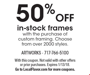 50% OFF in-stock frames with the purchase of custom framing. Choose from over 2000 styles.. With this coupon. Not valid with other offers or prior purchases. Expires 1/13/18.Go to LocalFlavor.com for more coupons.