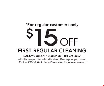 *For regular customers only. $15 off first regular cleaning. With this coupon. Not valid with other offers or prior purchases. Expires 4/20/18. Go to LocalFlavor.com for more coupons.