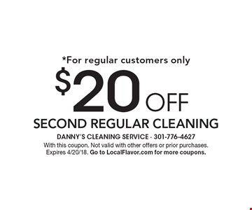 *For regular customers only. $20 off second regular cleaning. With this coupon. Not valid with other offers or prior purchases. Expires 4/20/18. Go to LocalFlavor.com for more coupons.