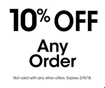 10% OFF Any Order. Not valid with any other offers. Expires 2/9/18.
