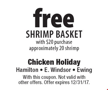 Free shrimp basket with $20 purchase. Approximately 20 shrimp. With this coupon. Not valid with other offers. Offer expires 12/31/17.