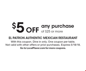 $5 Off any purchase of $25 or more. With this coupon. Dine in only. One coupon per table. Not valid with other offers or prior purchases. Expires 5/18/18. Go to LocalFlavor.com for more coupons.