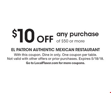 $10 Off any purchase of $50 or more. With this coupon. Dine in only. One coupon per table. Not valid with other offers or prior purchases. Expires 5/18/18. Go to LocalFlavor.com for more coupons.