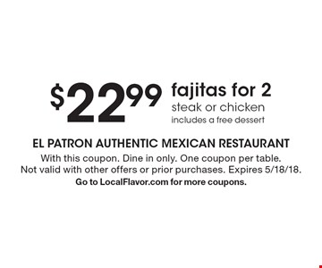 $22.99 fajitas for 2 steak or chicken, includes a free dessert. With this coupon. Dine in only. One coupon per table. Not valid with other offers or prior purchases. Expires 5/18/18. Go to LocalFlavor.com for more coupons.