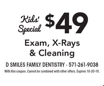 Kids' special. $49 exam, x-rays & cleaning. With this coupon. Cannot be combined with other offers. Expires 10-20-18.