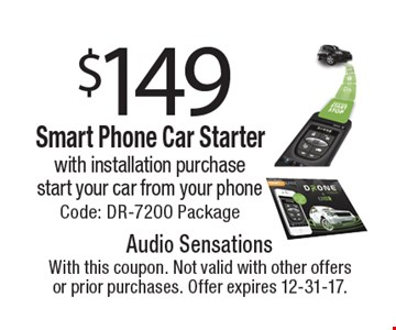 $149 Smart Phone Car Starter with installation purchase. Start your car from your phone. Code: DR-7200 Package. With this coupon. Not valid with other offers or prior purchases. Offer expires 12-31-17.