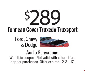 $289 Tonneau Cover Truxedo Truxsport. Ford, Chevy & Dodge. With this coupon. Not valid with other offers or prior purchases. Offer expires 12-31-17.