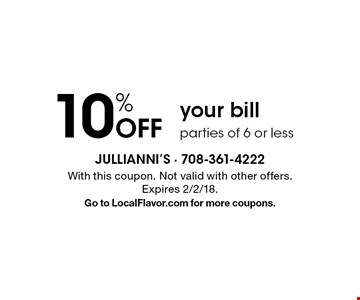 10% off your bill. Parties of 6 or less. With this coupon. Not valid with other offers. Expires 2/2/18. Go to LocalFlavor.com for more coupons.