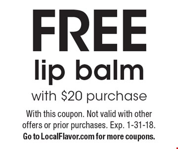 Free lip balm with $20 purchase. With this coupon. Not valid with other offers or prior purchases. Exp. 1-31-18. Go to LocalFlavor.com for more coupons.