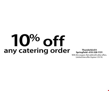 10% off any catering order. With this coupon. Not valid with other offers. Limited time offer. Expires 1/31/18.