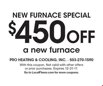 New Furnace Special. $450 Off a new furnace. With this coupon. Not valid with other offers or prior purchases. Expires 12-31-17. Go to LocalFlavor.com for more coupons.