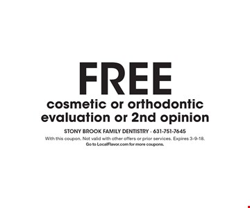 FREE cosmetic or orthodontic evaluation or 2nd opinion. With this coupon. Not valid with other offers or prior services. Expires 3-9-18. Go to LocalFlavor.com for more coupons.