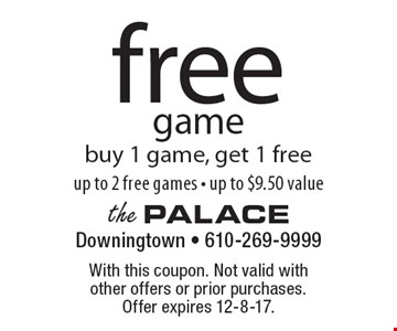 Free game. Buy 1 game, get 1 free (up to 2 free games - up to $9.50 value). With this coupon. Not valid with other offers or prior purchases. Offer expires 12-8-17.