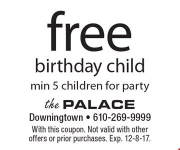 free birthday child min 5 children for party. With this coupon. Not valid with other offers or prior purchases. Exp. 12-8-17.