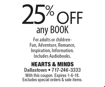 25% off any BOOK For adults or children- Fun, Adventure, Romance, Inspiration, Information. Includes Audiobooks.. With this coupon. Expires 1-6-18. Excludes special orders & sale items.