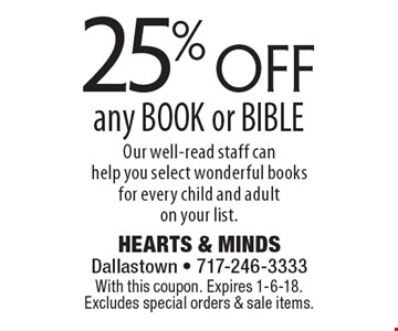 25% off any BOOK or BIBLE - Our well-read staff can help you select wonderful books for every child and adult on your list. With this coupon. Expires 1-6-18. Excludes special orders & sale items.