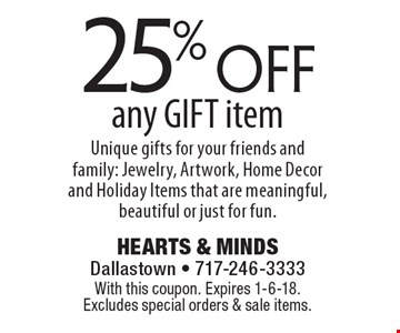 25% off any GIFT item - Unique gifts for your friends and family: Jewelry, Artwork, Home Decor and Holiday Items that are meaningful, beautiful or just for fun. With this coupon. Expires 1-6-18. Excludes special orders & sale items.