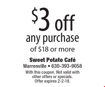 $3 off any purchase of $18 or more. With this coupon. Not valid with other offers or specials. Offer expires 2-2-18.