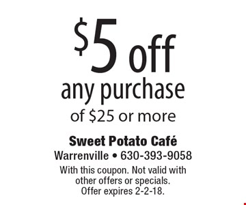 $5 off any purchase of $25 or more. With this coupon. Not valid with other offers or specials. Offer expires 2-2-18.