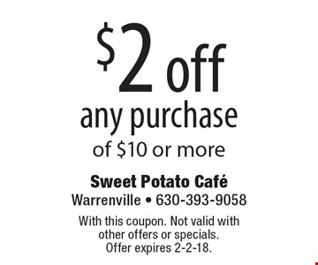 $2 off any purchase of $10 or more. With this coupon. Not valid with other offers or specials. Offer expires 2-2-18.