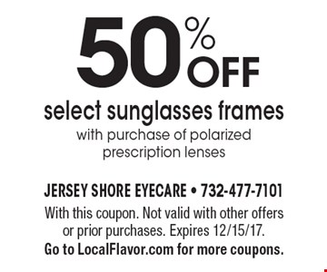 50% OFF select sunglasses frames with purchase of polarized prescription lenses. With this coupon. Not valid with other offers or prior purchases. Expires 12/15/17. Go to LocalFlavor.com for more coupons.