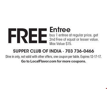 Free Entree buy 1 entree at regular price, get 2nd Free of equal or lesser value. Max Value $15. Dine in only, not valid with other offers, one coupon per table. Expires 12-17-17.Go to LocalFlavor.com for more coupons.