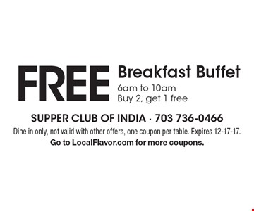Free Breakfast Buffet 6am to 10am Buy 2, get 1 free. Dine in only, not valid with other offers, one coupon per table. Expires 12-17-17.Go to LocalFlavor.com for more coupons.