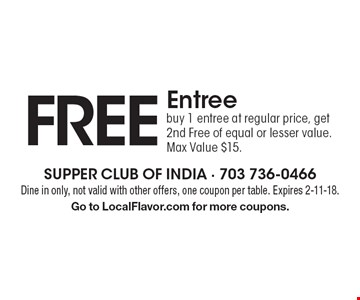 Free Entree buy 1 entree at regular price, get 2nd Free of equal or lesser value. Max Value $15. Dine in only, not valid with other offers, one coupon per table. Expires 2-11-18. Go to LocalFlavor.com for more coupons.