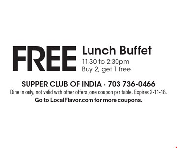 Free Lunch Buffet 11:30 to 2:30pm Buy 2, get 1 free. Dine in only, not valid with other offers, one coupon per table. Expires 2-11-18. Go to LocalFlavor.com for more coupons.