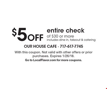 $5 Off entire check of $30 or more. Includes dine in, takeout & catering. With this coupon. Not valid with other offers or prior purchases. Expires 1/26/18. Go to LocalFlavor.com for more coupons.