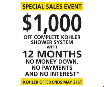 $1,000 Off complete Kohler® shower system with 12 months No money down, No payments and No interest