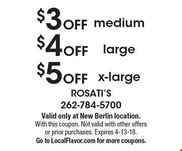 $5 OFF x-large. $4 OFF large. $3 OFF medium. Valid only at New Berlin location. With this coupon. Not valid with other offers or prior purchases. Expires 4-13-18. Go to LocalFlavor.com for more coupons.