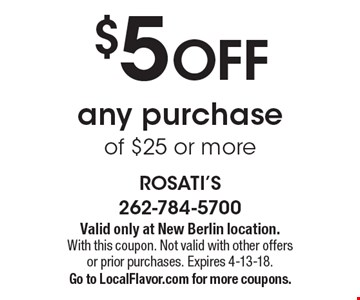 $5 OFF any purchase of $25 or more. Valid only at New Berlin location. With this coupon. Not valid with other offers or prior purchases. Expires 4-13-18. Go to LocalFlavor.com for more coupons.